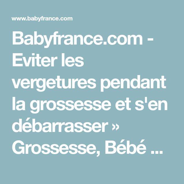 Babyfrance.com - Eviter les vergetures pendant la grossesse et s'en débarrasser » Grossesse, Bébé & Enfant: Babyfrance.com la référence des parents