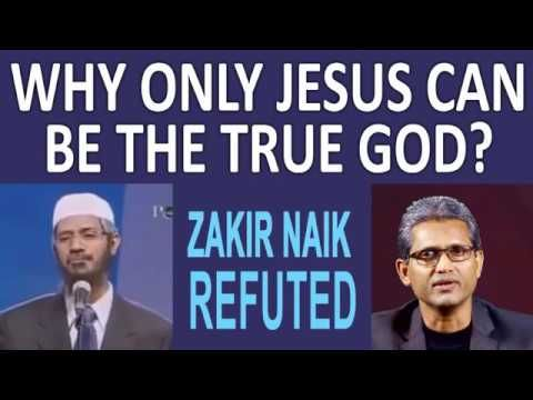 ZAKIR NAIK REFUTED - ONLY JESUS CAN BE THE TRUE GOD