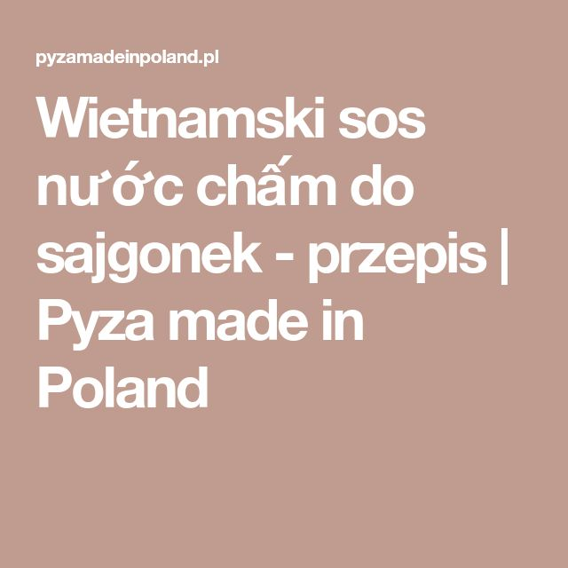 Wietnamski sos nước chấm do sajgonek - przepis | Pyza made in Poland