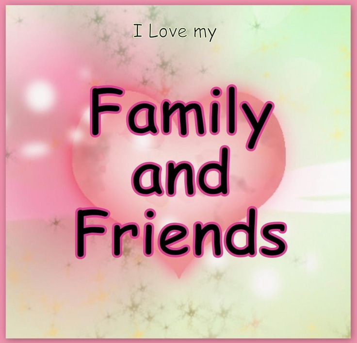 I Love U Friend Quotes: I Love My Family And Friends