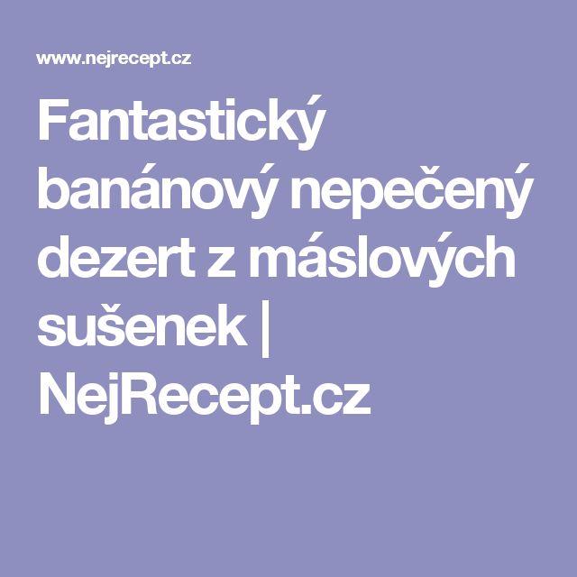 Fantastický banánový nepečený dezert z máslových sušenek   NejRecept.cz