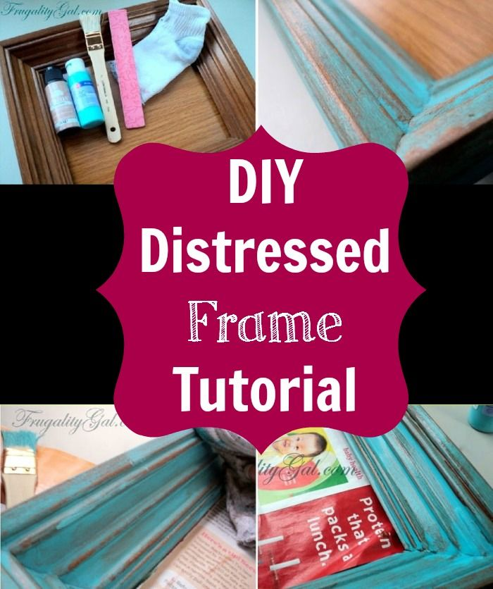 diy distressed frame tutorial using tools that we all have at home