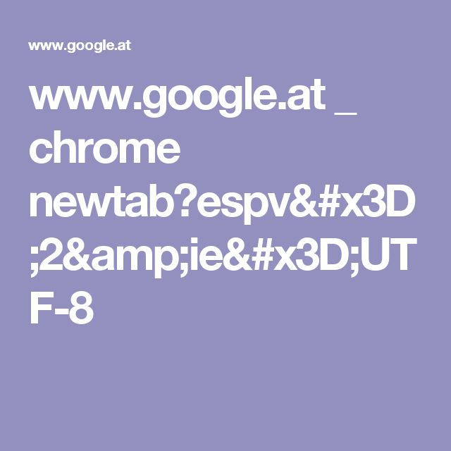 www.google.at _ chrome newtab?espv=2&ie=UTF-8