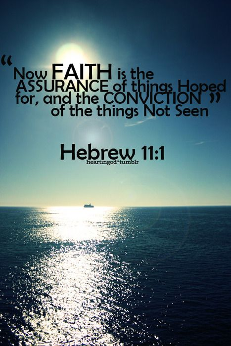 This is one of my favorite scriptures in the bible. I love this. Ohter bibles it says Faith is the substance of things hoped for, the evidence of things not seen. So in faith we hope and it is the evidence of God and Jesus Christ.