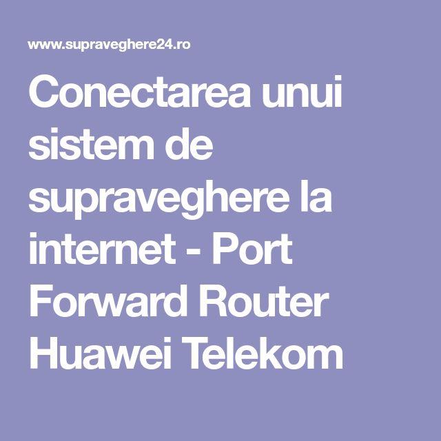 Conectarea unui sistem de supraveghere la internet - Port Forward Router Huawei Telekom