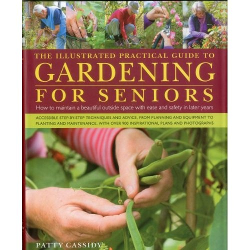 The Illustrated Practical Guide to Gardening for Seniors: How to maintain your outside space with ease into retirement and beyond: Patty Cassidy: 9780754820826: Amazon.com: Books