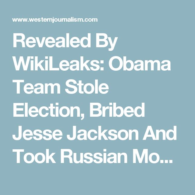 RUSSIAGATE: Revealed By WikiLeaks: Obama Team Stole Election, Bribed Jesse Jackson And Took Russian Money In 2008