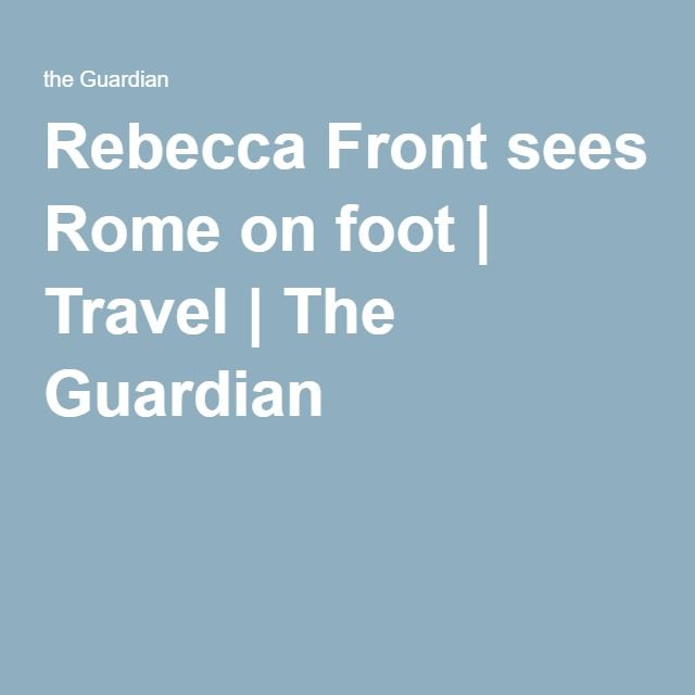 Rebecca Front sees Rome on foot | Travel | The Guardian