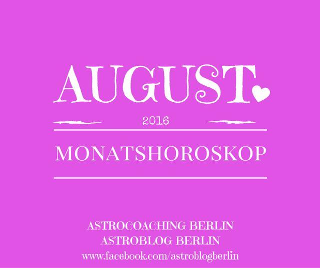MONATSHOROSKOP AUGUST 2016 #astrologie #esoterik #horoskope #psychologie #veränderung #liebe #selbstliebe #coaching #berlin #astroblogberlin #depression