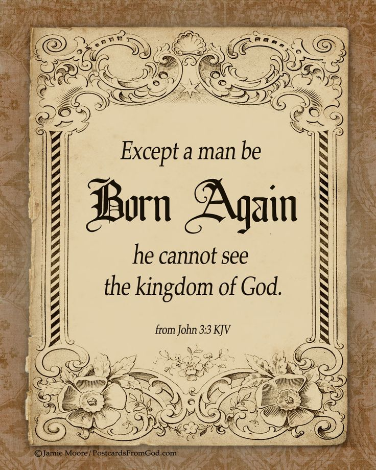 """Jesus told Nicodemus that unless a man be """"born again"""" he could not see the kingdom of God."""