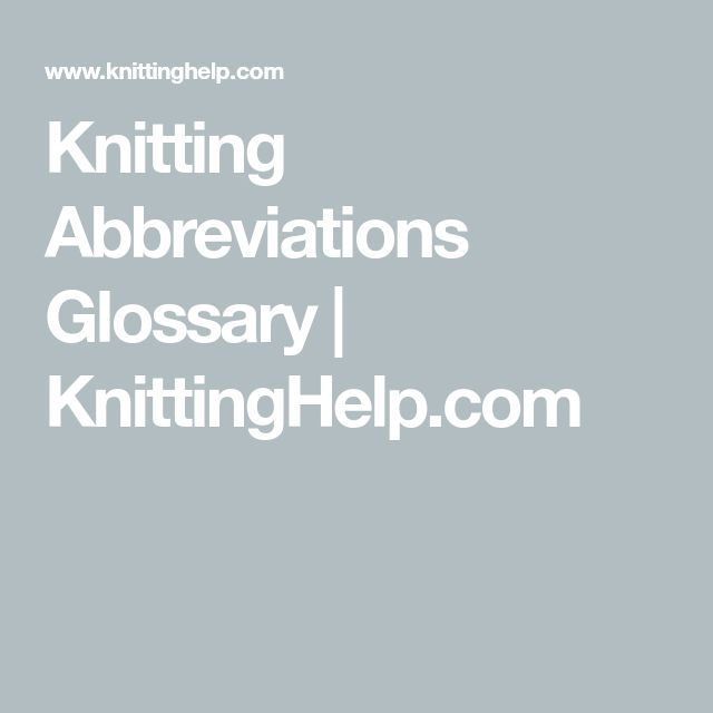 Knitting Abbreviations Glossary | KnittingHelp.com
