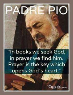 (via Jenny) Padre Pio - Prayer is the key.