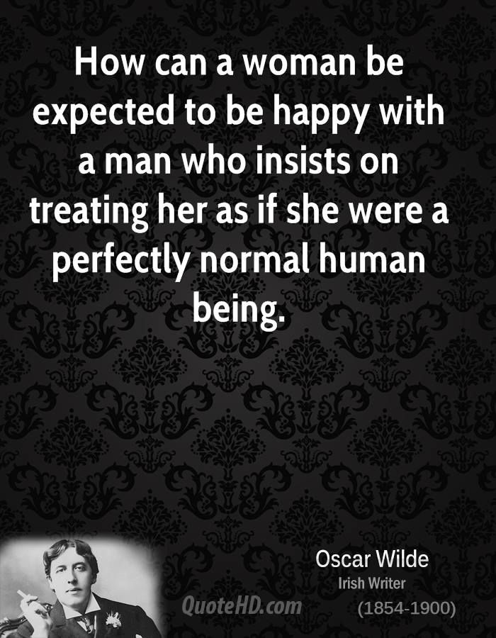 Oscar Wilde Marriage Quotes |  Your woman is a queen. Treat her like she is the most special being in the world.