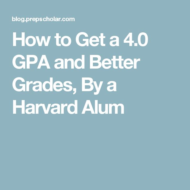 How to Get a 4.0 GPA and Better Grades, By a Harvard Alum