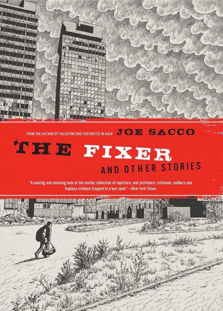 The Fixer by Joe Sacco: in this novel, Sacco explores war-time Sarajevo.