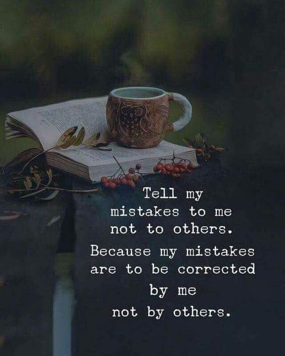 Tell My Mistakes To Me Not To Others Positive Life Quotes Life