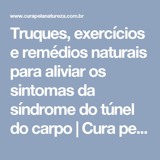 Truques, exercícios e remédios naturais para aliviar os sintomas da síndrome do túnel do carpo | Cura pela Natureza