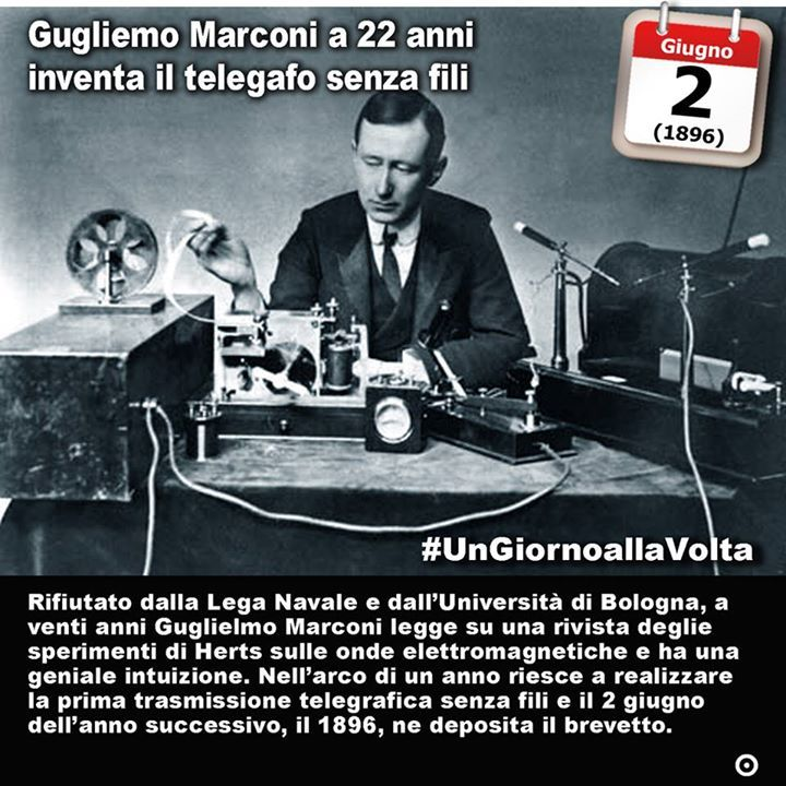 2 giugno 1796: Guglielmo Marconi deposita il brevetto del telegrafo senza fili  Immaginate Giulio Cesare o Napoleone Bonaparte armati non dico di un telefono ma almeno di un telegrafo senza fili. Immaginate i grandi imperi da Costantino a Gengis Khan cosa sarebbero potuti essere se avessero avuto la capacità di comunicare in tempo reale da un confine allaltro. Migliaia di nni di silenzio e poi il 2 giugno del 1896 Guglielmo Marconi si presenta allufficio brevetti di Londra per chiedere la…