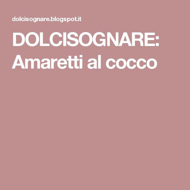 DOLCISOGNARE: Amaretti al cocco