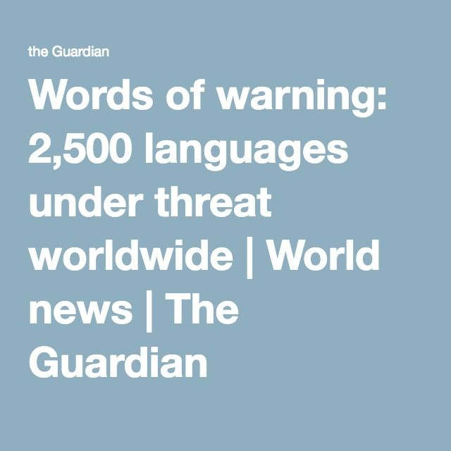 Words of warning: 2,500 languages under threat worldwide | World news | The Guardian