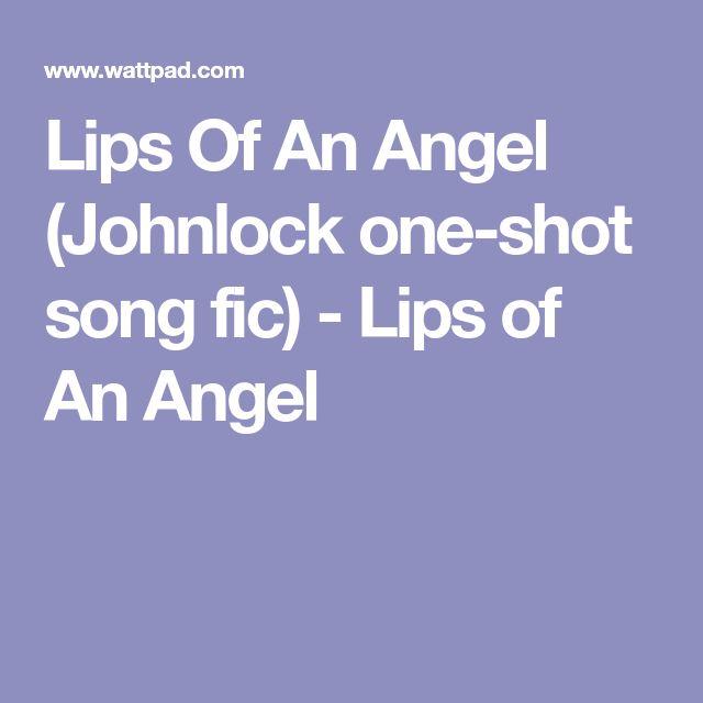 Lips Of An Angel (Johnlock one-shot song fic) - Lips of An Angel