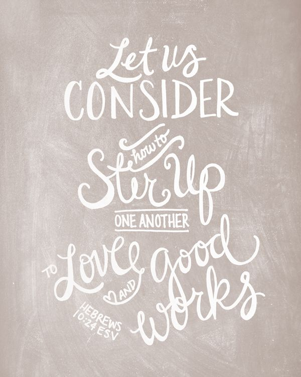 And let us consider how to stir up one another to love and good works. - Hebrews 10:24-25 ESV // Free Printable - http://www.incourage.me/share/#!/single/184