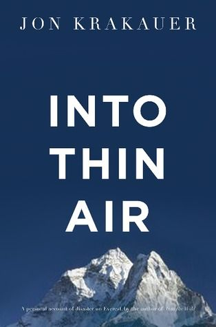 READ IT:  Into Thin Air: A personal account of the Everest disaster  Very good NON-Fiction read!!!