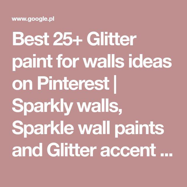 Best 25+ Glitter paint for walls ideas on Pinterest | Sparkly walls, Sparkle wall paints and Glitter accent wall