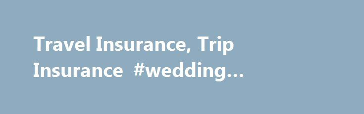 Travel Insurance, Trip Insurance #wedding #insurance http://poland.remmont.com/travel-insurance-trip-insurance-wedding-insurance/  #travel insurance quotes # Plan Benefits Do you worry about losing the investment you've made in your trip because of an unexpected cancellation? What about needing travel assistance during your trip or needing to be evacuated home because of a medical emergency? Travel insurance, distributed by John Hancock Insurance Agency, Inc. and underwritten by American…