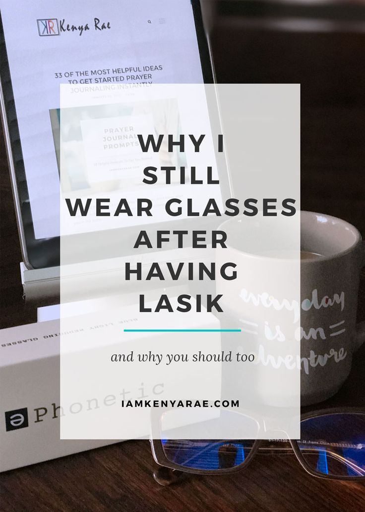 Why I Need Glasses Even Though I had Lasik Eye Surgery