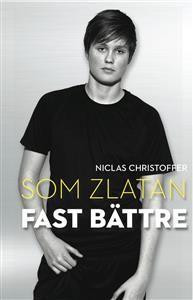 http://www.adlibris.com/se/organisationer/product.aspx?isbn=9186775170 | Titel: Som Zlatan fast bättre - Författare: Niclas Christoffer - ISBN: 9186775170 - Pris: 85 kr