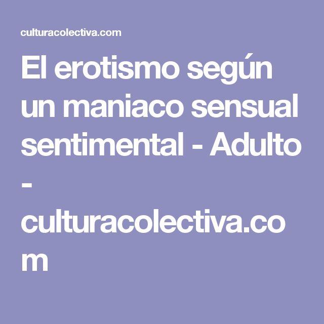 El erotismo según un maniaco sensual sentimental - Adulto - culturacolectiva.com