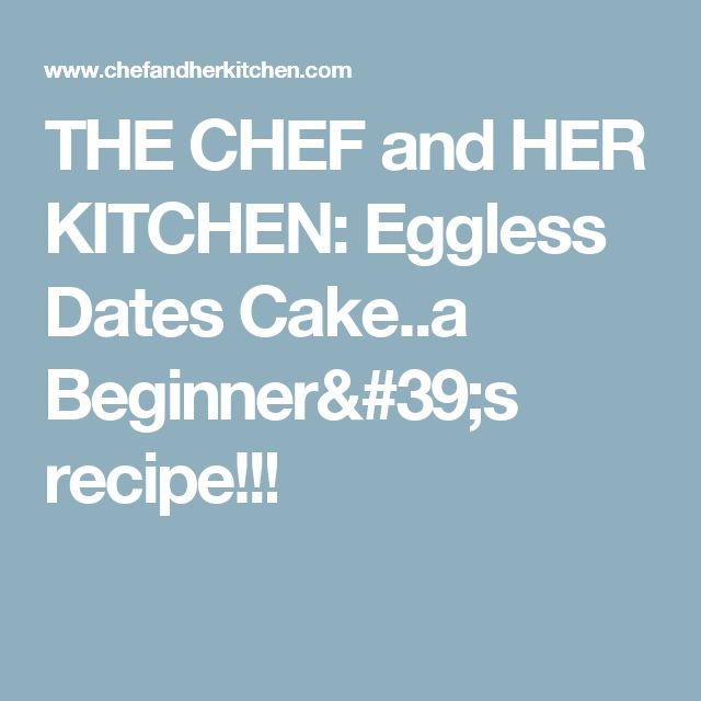 THE CHEF and HER KITCHEN: Eggless Dates Cake..a Beginner's recipe!!!