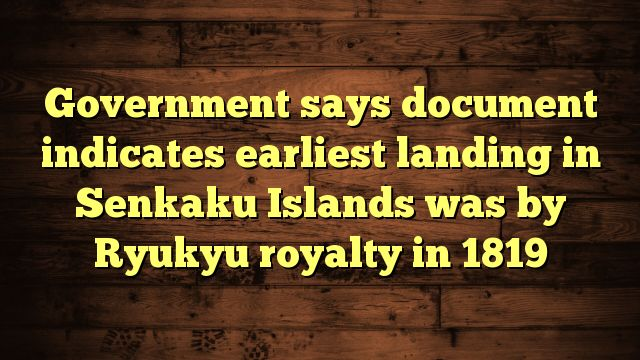 cool Government says document indicates earliest landing in Senkaku Islands was by Ryukyu royalty in 1819