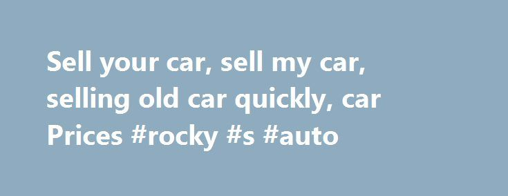 Sell your car, sell my car, selling old car quickly, car Prices #rocky #s #auto http://usa.remmont.com/sell-your-car-sell-my-car-selling-old-car-quickly-car-prices-rocky-s-auto/  #sell my car # Car advertising How to sell your used car privately sell my used car? How do I sell my used car? Properly cleaning your car before the sale can add hundreds of rands to its value. That doesn't mean just driving it through a car wash – you need to pay more attention to detail. That could mean paying…