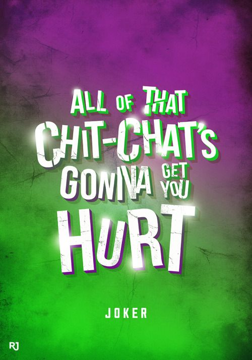 """""""All of that chit-chat's gonna get you hurt."""" - The Joker in 'Suicide Squad'"""