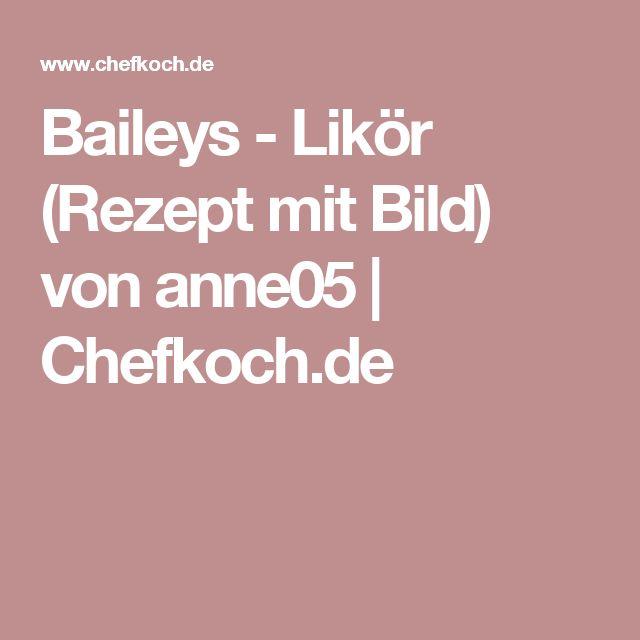 Baileys - Likör (Rezept mit Bild) von anne05 | Chefkoch.de