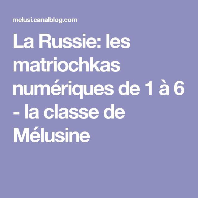 La Russie: les matriochkas numériques de 1 à 6 - la classe de Mélusine
