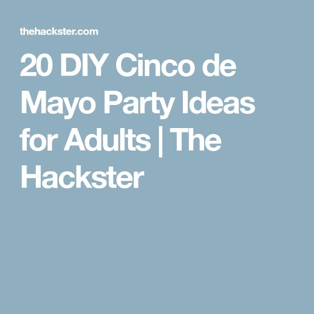 20 DIY Cinco de Mayo Party Ideas for Adults | The Hackster