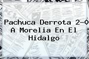 http://tecnoautos.com/wp-content/uploads/imagenes/tendencias/thumbs/pachuca-derrota-20-a-morelia-en-el-hidalgo.jpg Noticias En Vivo. Pachuca derrota 2-0 a Morelia en el Hidalgo, Enlaces, Imágenes, Videos y Tweets - http://tecnoautos.com/actualidad/noticias-en-vivo-pachuca-derrota-20-a-morelia-en-el-hidalgo/