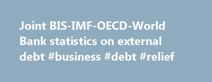 Joint BIS-IMF-OECD-World Bank statistics on external debt #business #debt #relief http://debt.remmont.com/joint-bis-imf-oecd-world-bank-statistics-on-external-debt-business-debt-relief/  #external debt # Joint BIS-IMF-OECD-World Bank statistics on external debt The Joint BIS-IMF-OECD-World Bank statistics on external debt – developed jointly by the BIS, the International Monetary Fund (IMF), the Organisation for Economic Co-operation and Development (OECD), and the World Bank (WB)…