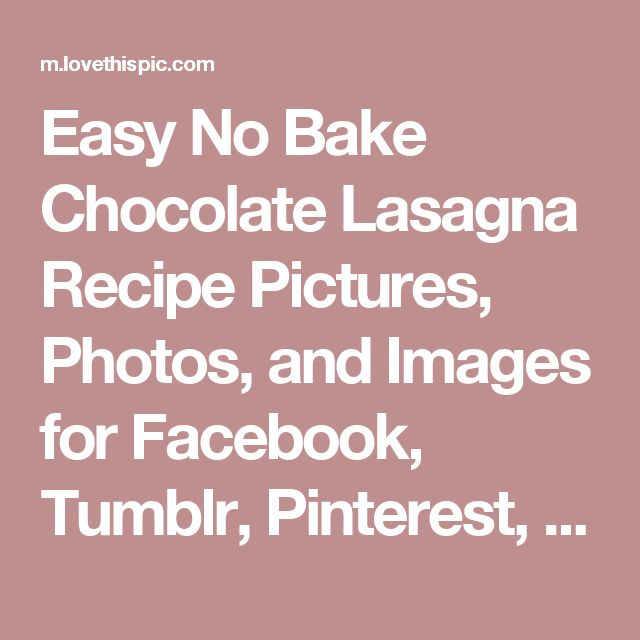 Easy No Bake Chocolate Lasagna Recipe Pictures, Photos, and Images for Facebook, Tumblr, Pinterest, and Twitter