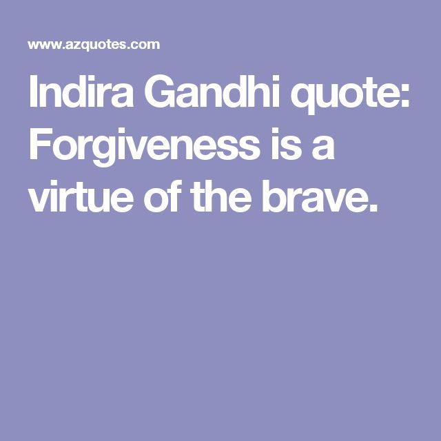 Indira Gandhi quote: Forgiveness is a virtue of the brave.