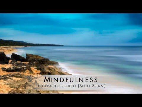 Meditação Guiada de Mindfulness: Leitura do Corpo (Body Scan) - YouTube