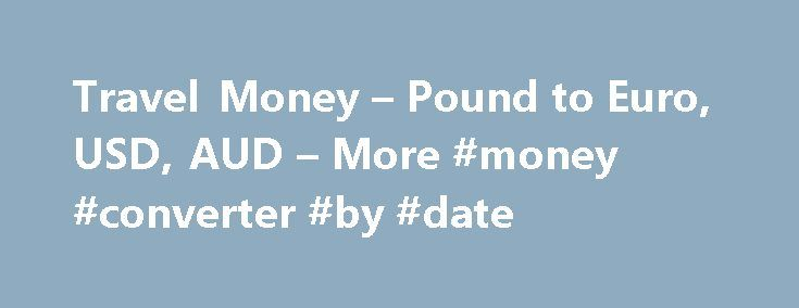 Travel Money – Pound to Euro, USD, AUD – More #money #converter #by #date http://currency.remmont.com/travel-money-pound-to-euro-usd-aud-more-money-converter-by-date/  #money exchange rates euro # Get your travel money with ease Travelex Globe Cards will incur an initial purchase fee of £9.99 on your foreign exchanges. Administration Charges For collection orders under £100, a £1.99 will be charged as admin fee. Card Processing Fees Whilst MasterCard® Debit Card or Visa Debit Card are not…