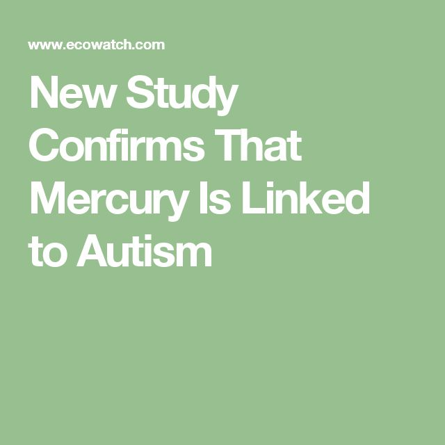 New Study Confirms That Mercury Is Linked to Autism
