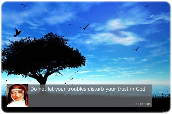 Do not let your troubles disturb your trust in God