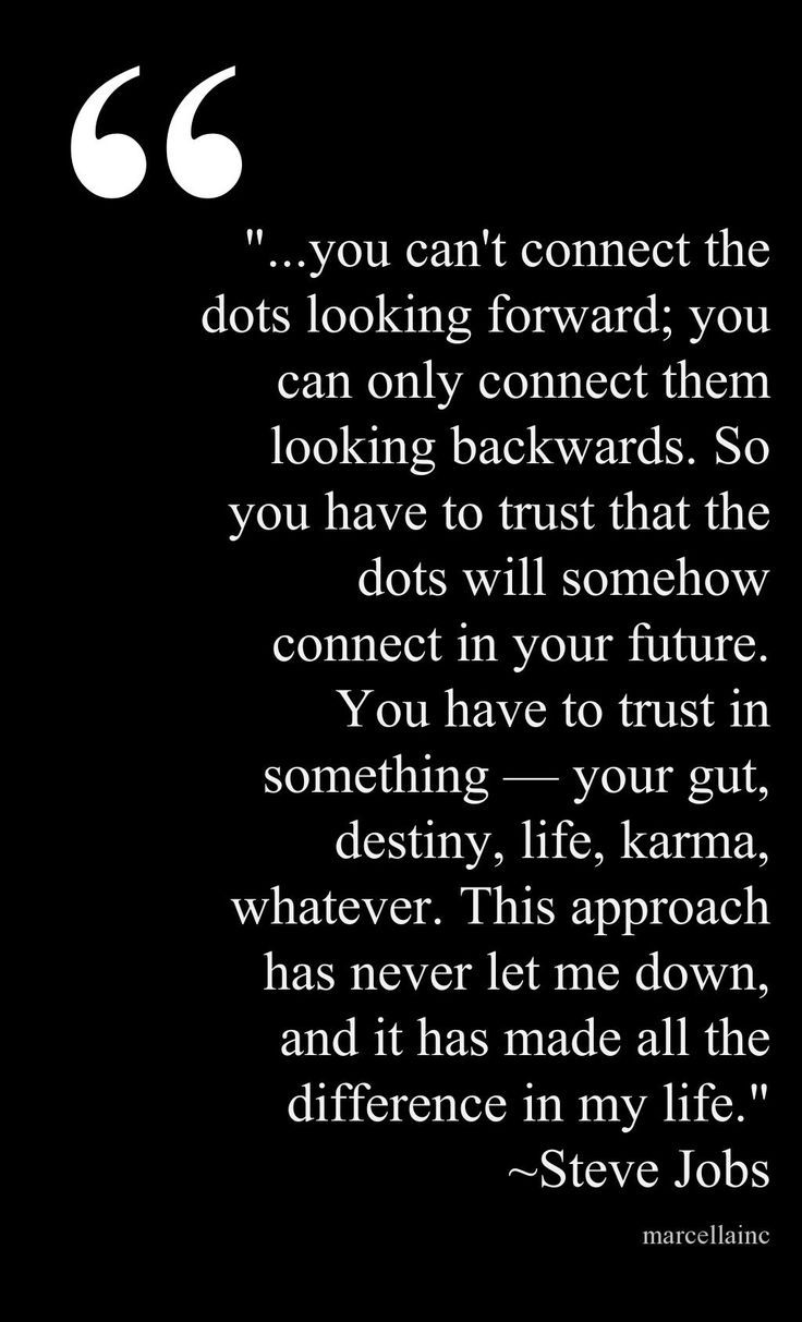Life Quotes And Words To Live By : you cant connect the dots looking forward; you can only connect them looking ba