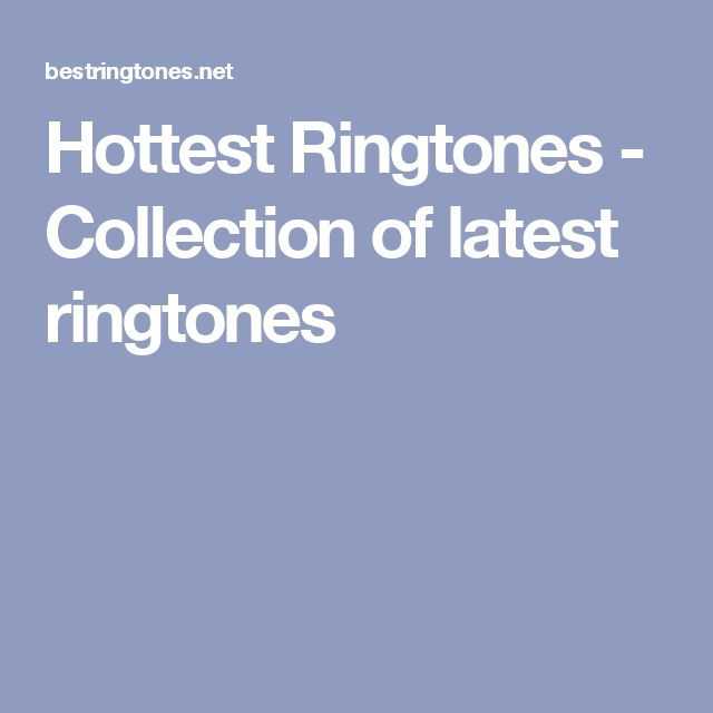 Hottest Ringtones - Collection of latest ringtones