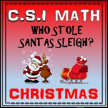 Christmas Math Activity: Christmas CSI Math - Who Stole Santa's Sleigh? - Great for upper elementary and middle school students. Students have to use their math skills to eliminate suspects so they can find out who committed the crime (stole Santa's Sleigh). Four clues are given to the students and each clue (worksheet) allows them to eliminate 1-3 suspects.